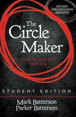 The Circle Maker Student Edition: Dream Big, Pray Hard, Think Long.