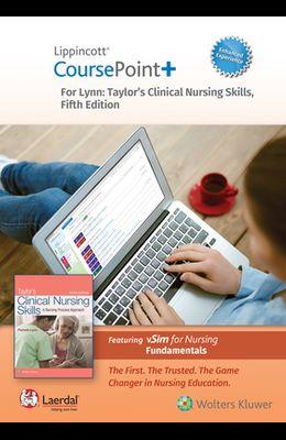 Lippincott Coursepoint+ Enhanced for Lynn: Taylor's Clinical Nursing Skills: A Nursing Process Approach