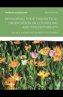 Developing Your Theoretical Orientation in Counseling and Psychotherapy (3rd Edition) (Merrill Counseling (Paperback))
