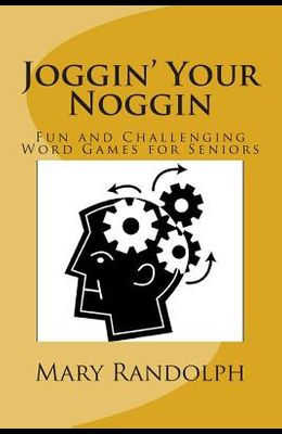 Joggin' Your Noggin: Fun and Challenging Word Games for Seniors