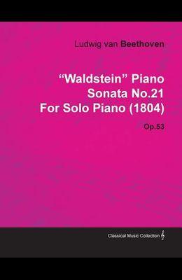 Waldstein Piano Sonata No.21 by Ludwig Van Beethoven for Solo Piano (1804) Op.53