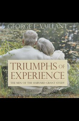 Triumphs of Experience: The Men of the Harvard Grant Study [With CDROM]