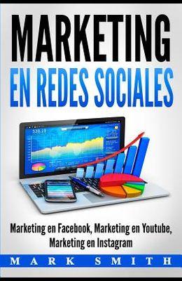 Marketing en Redes Sociales: Marketing en Facebook, Marketing en Youtube, Marketing en Instagram (Libro en Español/Social Media Marketing Book Span
