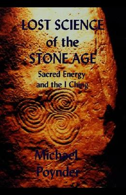 Lost Science of The Stone Age: Sacred Energy and the I Ching