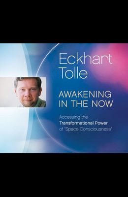 Awakening in the Now: Accessing the Transformational Power of space Consciousness
