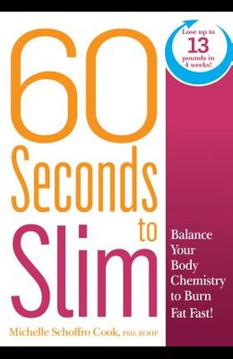 60 Seconds to Slim: Balance Your Body Chemistry to Burn Fat Fast!