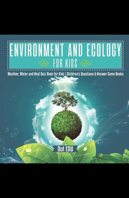 Environment and Ecology for Kids - Weather, Water and Heat Quiz Book for Kids - Children's Questions & Answer Game Books
