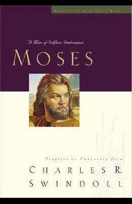 Moses: A Man of Selfless Dedication: Profiles in Character