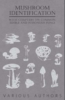 Mushroom Identification - With Chapters on Common, Edible and Poisonous Fungi
