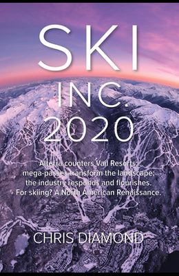 Ski Inc. 2020: Alterra Counters Vail Resorts; Mega-Passes Transform the Landscape; The Industry Responds and Flourishes. for Skiing?