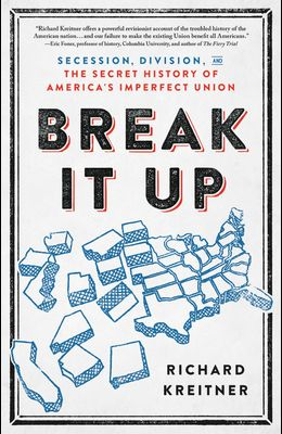 Break It Up: Secession, Division, and the Secret History of America's Imperfect Union