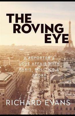 The Roving Eye: A Reporter's Love Affair with Paris, Politics & Sport