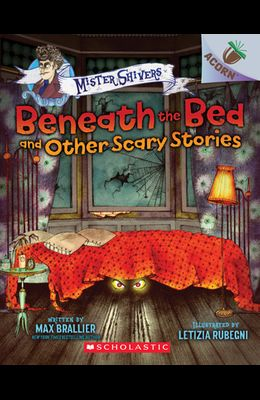 Beneath the Bed and Other Scary Stories: An Acorn Book (Mister Shivers), Volume 1