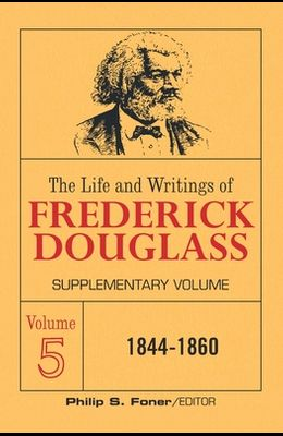 The Life and Writings of Frederick Douglass Volume 5: Supplementary Volume