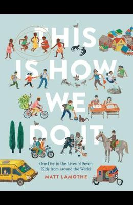 This Is How We Do It: One Day in the Lives of Seven Kids from Around the World (Easy Reader Books, Children Around the World Books, Preschool Prep Boo