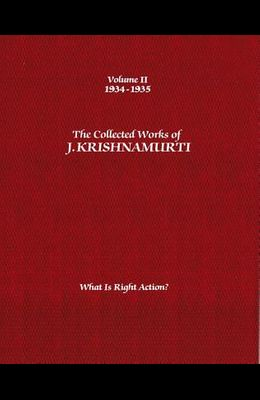 The Collected Works of J. Krishnamurti, Volume II: 1934-1935: What Is Right Action?