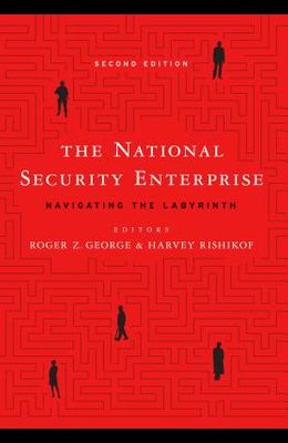 The National Security Enterprise: Navigating the Labyrinth, Second Edition