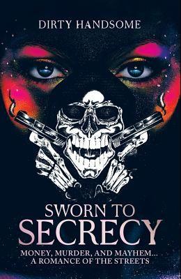 Sworn to Secrecy: Money, Murder, and Mayhem... A Romance Of The Streets