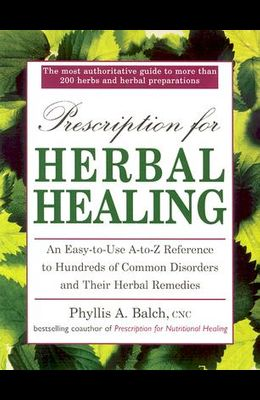 Uc Prescription for Herbal Healing: An Easy-To-Use A-Z Reference to Hundreds of Common Disorders Andtheir Herbal Remedies