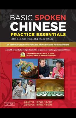 Basic Spoken Chinese Practice Essentials: An Introduction to Speaking and Listening for Beginners (CD-ROM with Audio Files and Printable Pages Include