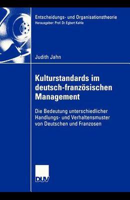 Kulturstandards Im Deutsch-Französischen Management: Die Bedeutung Unterschiedlicher Handlungs- Und Verhaltensmuster Von Deutschen Und Franzosen