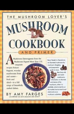The Mushroom Lover's Mushroom Cookbook and Primer