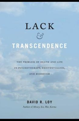 Lack & Transcendence: The Problem of Death and Life in Psychotherapy, Existentialism, and Buddhism