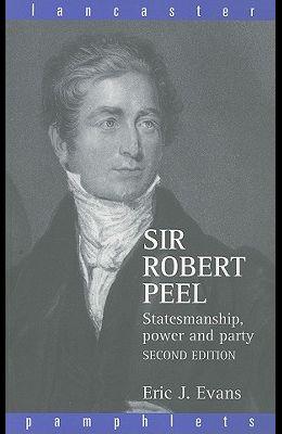 Sir Robert Peel: Statesmanship, Power and Party