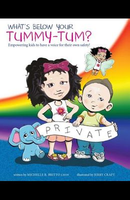 What's Below Your Tummy Tum?: Empowering kids to have a voice in their own safety!