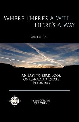 Where There's a Will... There's a Way: An Easy to Read Book on Canadian Estate Planning