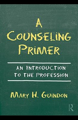 A Counseling Primer: An Introduction to the Profession