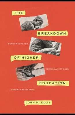 The Breakdown of Higher Education: How It Happened, the Damage It Does, and What Can Be Done