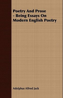 Poetry and Prose - Being Essays on Modern English Poetry