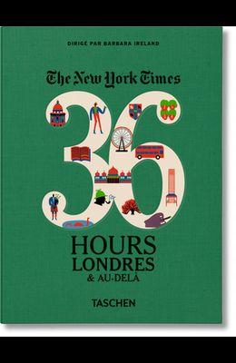 Nyt. 36 Hours. Londres & Au-Delà