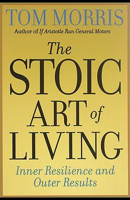 The Stoic Art of Living: Inner Resilience and Outer Results