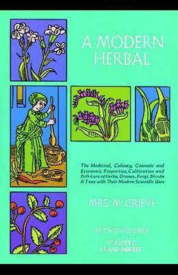 A Modern Herbal, Volume 2: The Medicinal, Culinary, Cosmetic and Economic Properties, Cultivation and Folk-Lore of Herbs, Grasses, Fungi Shrubs &