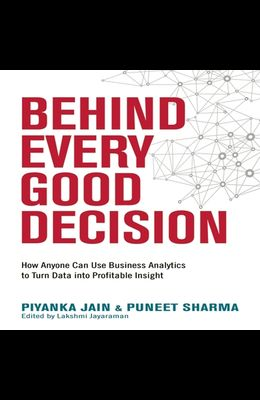 Behind Every Good Decision Lib/E: How Anyone Can Use Business Analytics to Turn Data Into Profitable Insight