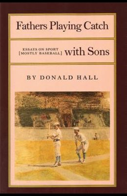 Fathers Playing Catch with Sons: Essays on Sport (Mostly Baseball)