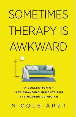 Sometimes Therapy Is Awkward: A Collection of Life-Changing Insights for the Modern Clinician