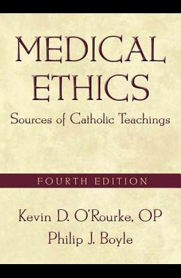 Medical Ethics: Sources of Catholic Teachings, Fourth Edition