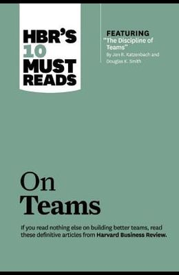 Hbr's 10 Must Reads on Teams (with Featured Article the Discipline of Teams, by Jon R. Katzenbach and Douglas K. Smith)
