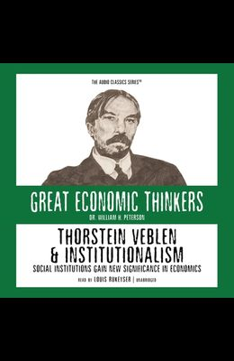 Thorstein Veblen and Institutionalism: Social Institutions Gain Significance in Economics