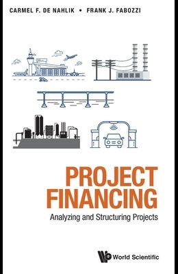 Project Financing: Analyzing and Structuring Projects