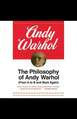The Philosophy of Andy Warhol Lib/E: (from A to B and Back Again)