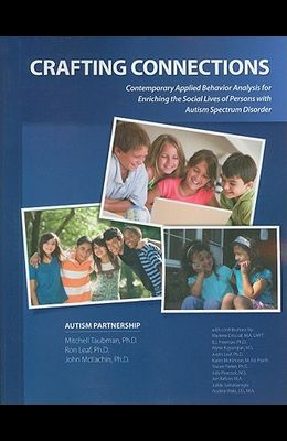 Crafting Connections: Contemporary Applied Behavior Analysis for Enriching the Social Lives of Persons with Autism Spectrum Disorder