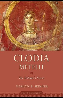 Clodia Metelli: The Tribune's Sister