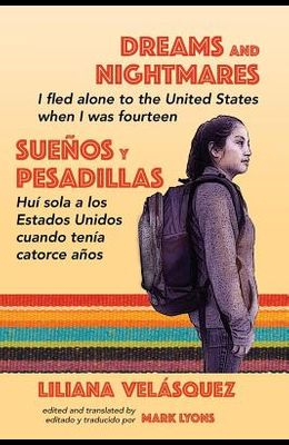 Dreams and Nightmares: I Fled Alone to the United States When I Was Fourteen (In English and Spanish)
