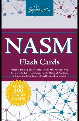NASM Personal Training Book of Flash Cards: NASM Exam Prep Review with 300+ Flash Cards for the National Academy of Sports Medicine Board of Certifica