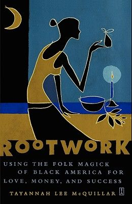 Rootwork: Using the Folk Magick of Black America for Love, Money, and Success
