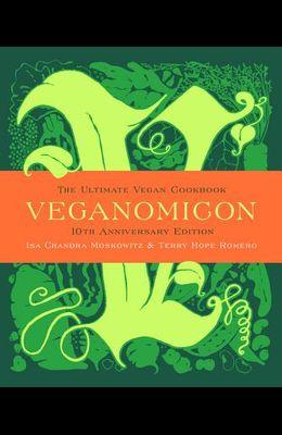 Veganomicon, 10th Anniversary Edition: The Ultimate Vegan Cookbook